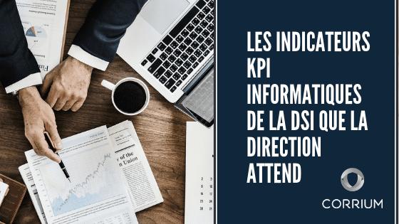 Les indicateurs – KPI informatiques de la DSI que la direction attend