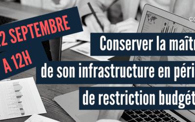 Webinaire : Comment conserver la maitrise technique de son infrastructure informatique en période de restriction budgétaire ? 22/09