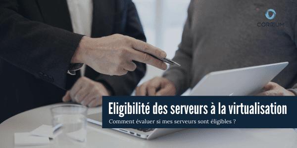éligibilité virtualisation serveurs
